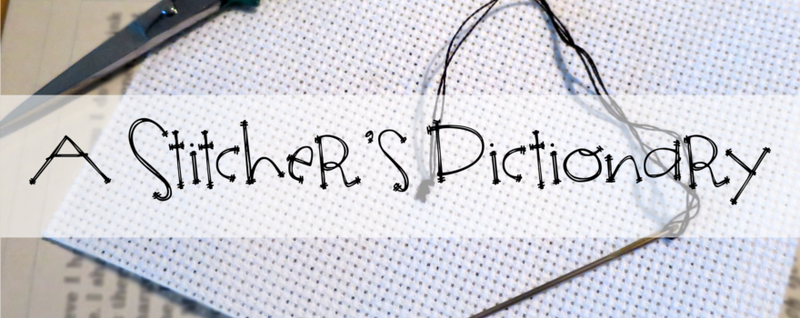 A Stitcher's Dictionary: Term Of The Week