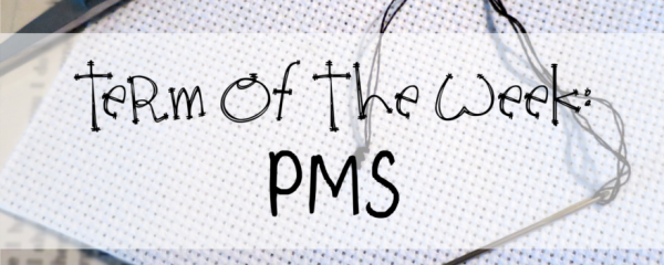 Term of the Week: PMS